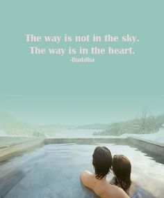 #CitationDuJour  «The way is not in the sky. The way is in the heart.» - Buddha