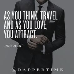 """As you think, travel and as you love, you attract."" What comes to you is a direct reflection of what you project to the world. Better keep that #dapper energy. Background photo: @gentleman_impression #DapperTime #dapper #menlifestyle #menstyle #mensfashion #menwithclass #menwithstyle #instafashion #gentleman #watches #timepieces #quotes #mensquotes #instaquotes #luxquotes #wordsofwisdom"