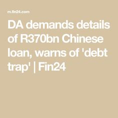 DA demands details of Chinese loan, warns of 'debt trap' News South Africa, New South, Debt, Chinese, Math, Detail, Math Resources, Early Math, Mathematics