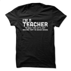Im An Teacher, Im Always Right - #tee trinken #sweatshirt dress. I WANT THIS => https://www.sunfrog.com/LifeStyle/Im-An-Teacher-Im-Always-Right.html?68278