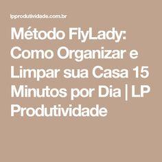 Método FlyLady: Como Organizar e Limpar sua Casa 15 Minutos por Dia | LP Produtividade