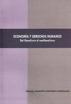 Economía y derechos humanos. Del liberalismo al neoliberalismo  http://www.librosyeditores.com/tiendalemoine/economia/189-economia-y-derechos-humanos-del-liberalismo-al-neoliberalismo.html  Editores y distribuidores