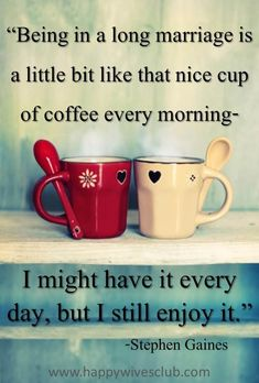 A cute marriage quote for those coffee lovers! Stephen Gaines' Marriage Quote