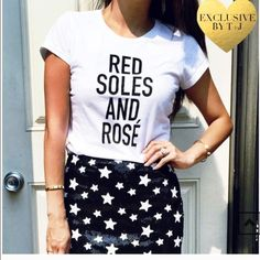 🍷👠 Red Soles and Rose tee 👠🍷 Super cute Red Soles and Rose tee! Perfect summer top to dress up with a cute skirt or dress down with boyfriend jeans. Size up recommended if you want a looser fit and/or have a large bust. T&J Designs Tops Tees - Short Sleeve