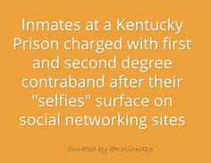 "Inmates at a Kentucky Prison are charged with first and second degree contraband after their ""selfies"" surface on social networking sites"
