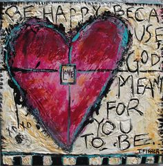 """""""Be happy because God meant for you to be"""" Tracy Fisher Art http://www.tfisherart.com/"""
