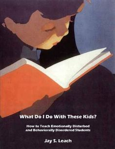 What Do I Do With These Kids? How to Teach Emotionally Disturbed and Behaviorally Disordered Students by Jay S. Leach, http://www.amazon.com/gp/product/B001D9P0XE/ref=cm_sw_r_pi_alp_f5xpqb1DCN6FS  Fantastic book for all teachers! I am using this book to implement classroom management and it's working like nothing I've ever tried before. Love this book!!!!