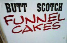 """I like scotch and I like funnel cakes… but I think I'll pass on this…  """"Butt Scotch Funnel Cakes"""""""