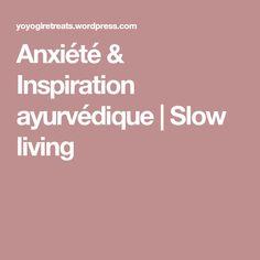 Anxiété & Inspiration ayurvédique | Slow living