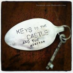 Keys to the castle spoon key chain.  Flatten the spoon, remove most of the handle and stamp it.  So cute.