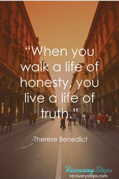 """Inspirational Quotes:""""When you walk a life of honesty, you live a life of truth."""""""