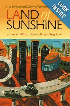 Land of Sunshine: An Environmental History of Metropolitan Los Angeles (Pittsburgh Hist Urban Environ): William Deverell, Greg Hise: 9780822...