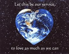 Let this be our service, to love as much as we can.. WILD WOMAN SISTERHOOD™ #WildWomanSisterhood #womenoftheearth