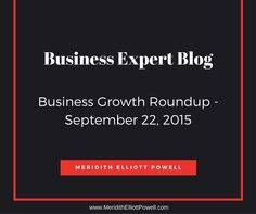 Business Expert Blog. Business Growth Roundup – September 22, 2015  This week is all about getting down to business. Whether your September has included Dreamforce this week or your buckling down to a more fueled return to work on the ground at home, this is a busy and vibrant time of year that I just love. Here is my weekly Business Growth Roundup including articles and posts based on what's trending and what I think is relevant. I've included 4 articles from some of today's thought…