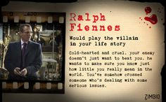 Who Would Play the Villain in the Movie of Your Life? - Ralph Fiennes would apparently play the villain in a film about my life.