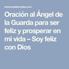 Oración al Ángel de la Guarda para ser feliz y prosperar en mi vida – Soy feliz con Dios