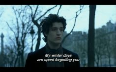 My winter days are spent forgetting you