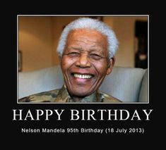 Nelson Mandela turned 95 y.o. this year, and passed 12/0/13.  God rest his soul, as he deserves to be in your garden....