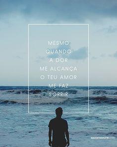 Mesmo quando a dor me alcança o teu amor me faz sorrir. - @omarcosalmeida | Antes de Falar com Deus () maisoverflow.com  X