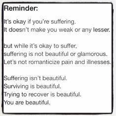 Suffering with an eating disorder is not beautiful or glamorous Let's not romanticize pain and illness Suffering isn't beautiful Surviving is beautiful Trying to recover is beautiful