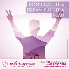 Don't call it a dream, call it a plan. www.thesmileemporium.co.za #SmileDocs #SmileDeals #DrSherylSmithies #southafrica #Durban #MusgraveRoad #thesmileemporium #dentalpractice #confidence #cosmeticdentistry #dentaljob #tmj #dentistryservices #implantdentistry #invisalign #zoomwhitening #dentalcare #dentalfiller #preventivedentalcare #dentist #cosmetic #teeth #smile #QuoteOfTheWeek #InspirationalMessage