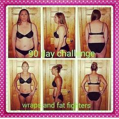 90 day challenge! IT WORKS wraps and fat fighters!