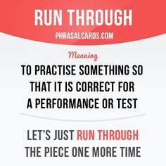 """Run through"" means ""to practise something so that it is correct for a performance or test"". Example: Let's just run through the piece one more time. Want to learn English? Choose your topic here: learzing.com"