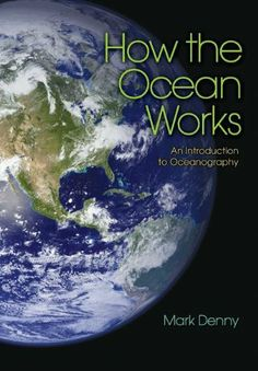 How the Ocean Works: An Introduction to Oceanography by Mark Denny. $12.02. 344 pages. Publisher: Princeton University Press (January 2, 2012)