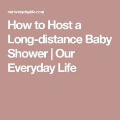 How To Host A Long Distance Baby Shower | Our Everyday Life
