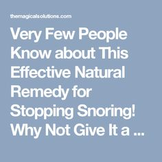 Very Few People Know about This Effective Natural Remedy for Stopping Snoring! Why Not Give It a Try? - The Magical Solutions