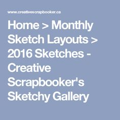 Home > Monthly Sketch Layouts > 2016 Sketches - Creative Scrapbooker's Sketchy Gallery
