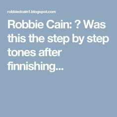 Robbie Cain: ▶ Was this the step by step tones after finnishing...