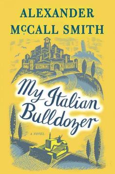 My Italian Bulldozer, by Alexander McCall Smith, New York Times Book Review, 6/4/17
