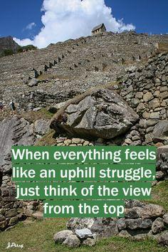When everything feels like an uphill struggle. #walkingquote, Joan Perry. Machu Picchu. Walking Quotes, Machu Picchu, Feel Like, Everything, City Photo, Feels