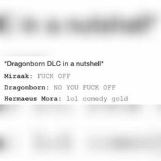 Or: miraak: IM Dragonborn, You: NO im Dragonborn! Hermaus mora: adorable