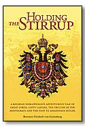 Holding The Stirrup. True story of an Austrian noble family and their lives during the great war. Awesome!