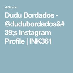 Dudu Bordados - @dudubordados's Instagram Profile | INK361