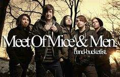 Meet Of Mice & Men! Deffinitley at the top of my bucket list id die hahaha :)