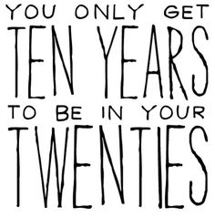 You only get ten years to be in your twenties