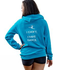 I Can't, I Have Dance Turquoise Hoodie