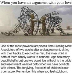 One of the most powerful art pieces from Burning Man: A sculpture of 2 adults after a disagreement, - lisegottlieb Quotes To Live By, Me Quotes, Kid At Heart Quotes, Inner Child Quotes, Beloved Quotes, Yoga Quotes, People Quotes, Wisdom Quotes, Powerful Art