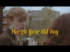 Short Film Trailer - The 56 Year Old Boy - Bertie gilbert - YouTube << The full film was spectacular. I wasn't expecting any less from Bertie. Extremely talented boy.