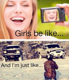 I am defiantly NOT like normal girls lol! I am exactly like the bottom. Getting different angles of the truck and wearing camo! Except sometime I get really creative and lay down to get the perfect angle! #noshame