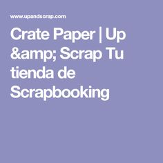 Crate Paper | Up & Scrap Tu tienda de Scrapbooking