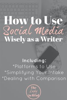 Tips on using social media for writers, including platforms to use, simplifying you intake, and dealing with comparison | http://TheLadyinRead.com