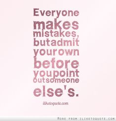 Everyone makes mistakes, but admit your own before you point out someone else's. #life #quotes #lifequotes