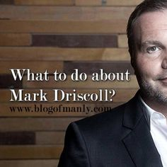 What to do about Mark Driscoll | Blog of Manly