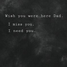 I miss you daddy. Miss My Daddy, Rip Daddy, Miss You Papa, Love You Dad, Wish You Are Here, The Words, Now Quotes, Life Quotes, Dear Dad