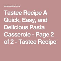 Tastee Recipe A Quick, Easy, and Delicious Pasta Casserole - Page 2 of 2 - Tastee Recipe