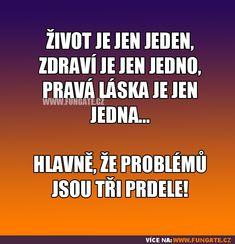 Život je jen jeden, zdraví je jen jedno... Funny Moments, Jokes, In This Moment, Humor, Chistes, Cheer, Memes, Ha Ha, Humour